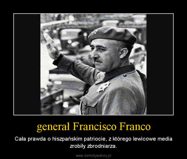 generał Francisco Franco – Cała prawda o hiszpańskim patriocie, z którego lewicowe media zrobiły zbrodniarza.