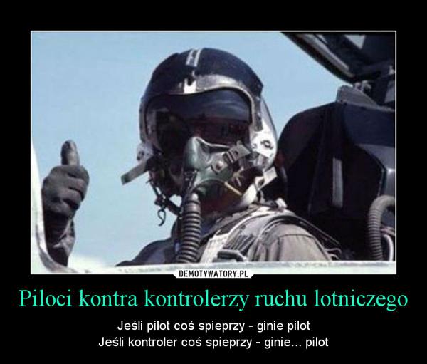 Piloci kontra kontrolerzy ruchu lotniczego – Jeśli pilot coś spieprzy - ginie pilotJeśli kontroler coś spieprzy - ginie... pilot