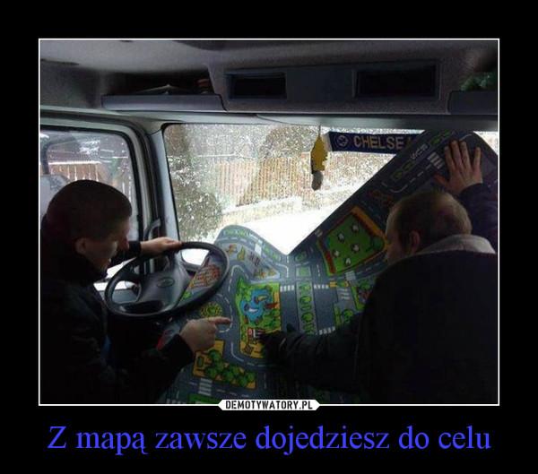 Z mapą zawsze dojedziesz do celu –