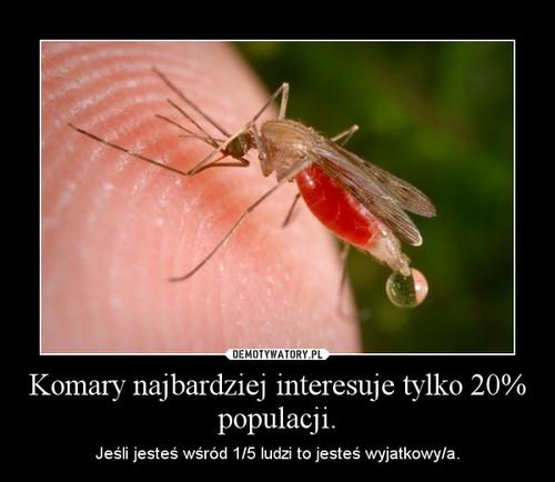Komary najbardziej interesuje tylko 20% populacji.