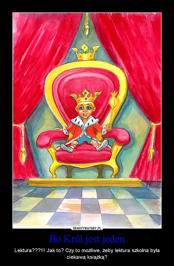 Bo Król jest jeden – Lektura???!!! Jak to? Czy to możliwe, żeby lektura szkolna była ciekawą książką?