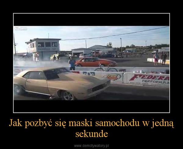 Jak pozbyć się maski samochodu w jedną sekunde –