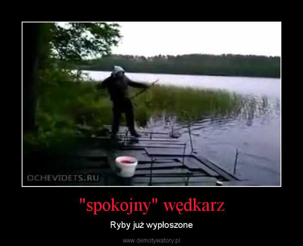 """""""spokojny"""" wędkarz – Ryby już wypłoszone"""