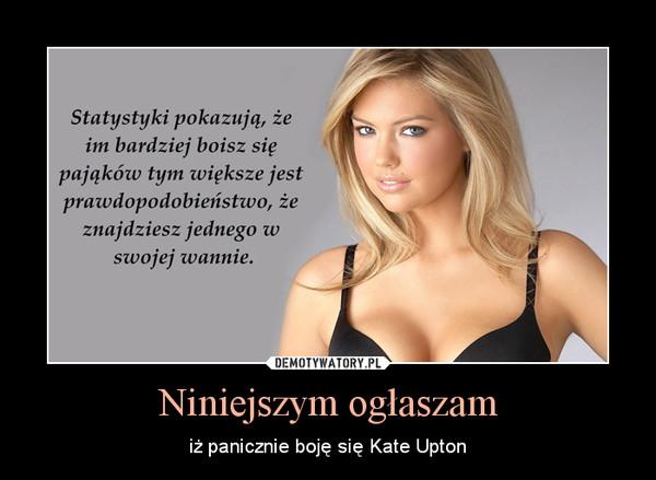 Niniejszym ogłaszam – iż panicznie boję się Kate Upton