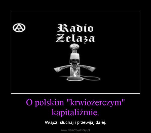 """O polskim """"krwiożerczym"""" kapitaliźmie. – Włącz, słuchaj i przewijaj dalej."""