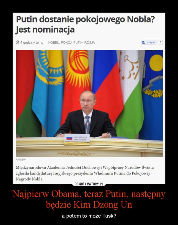 Najpierw Obama, teraz Putin, następny będzie Kim Dzong Un – a potem to może Tusk?