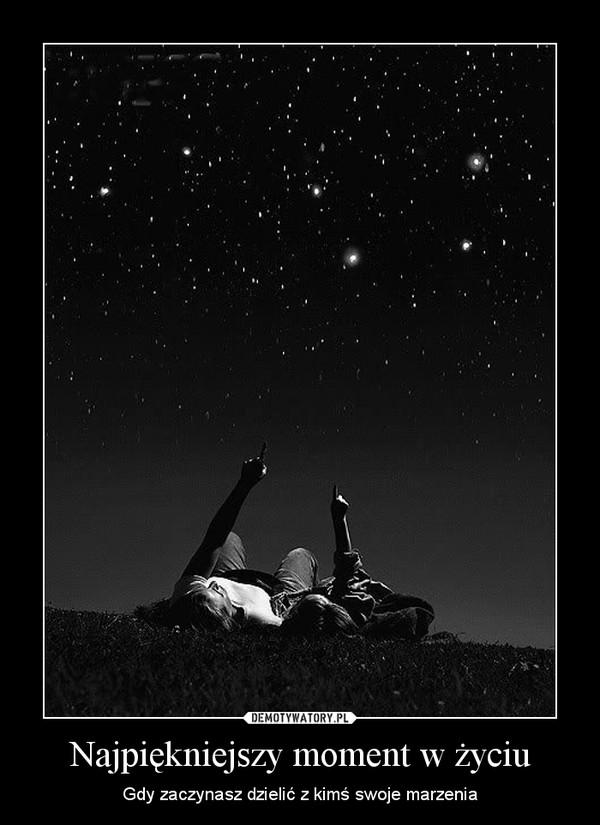 Najpiękniejszy moment w życiu – Gdy zaczynasz dzielić z kimś swoje marzenia