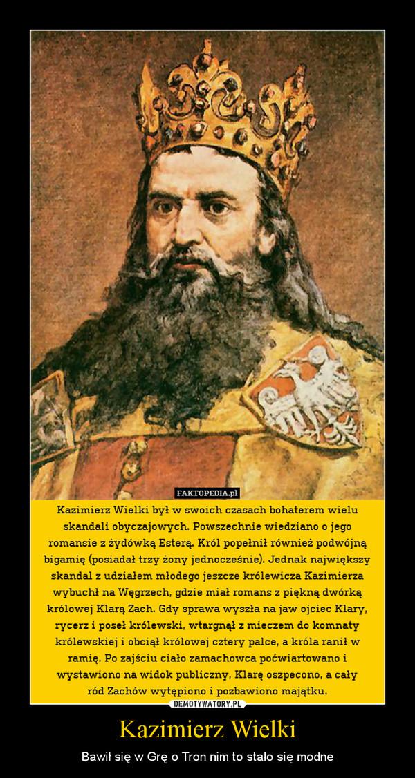 Kazimierz Wielki – Bawił się w Grę o Tron nim to stało się modne