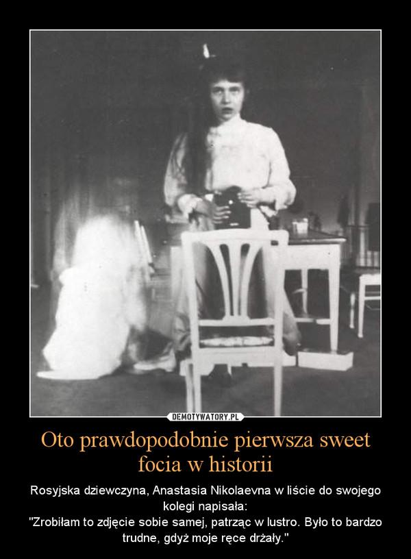 """Oto prawdopodobnie pierwsza sweet focia w historii – Rosyjska dziewczyna, Anastasia Nikolaevna w liście do swojego kolegi napisała:\n""""Zrobiłam to zdjęcie sobie samej, patrząc w lustro. Było to bardzo trudne, gdyż moje ręce drżały."""""""