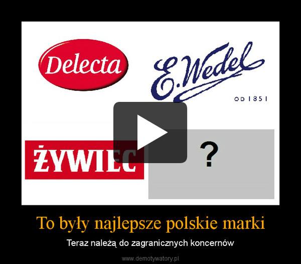To były najlepsze polskie marki – Teraz należą do zagranicznych koncernów