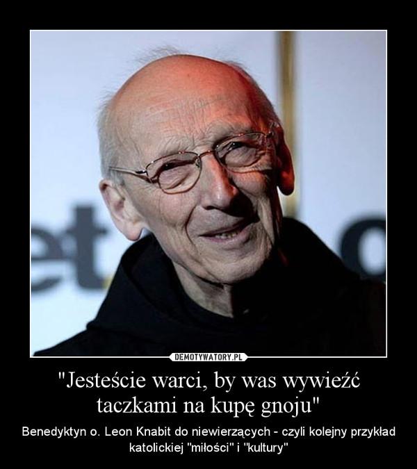 """""""Jesteście warci, by was wywieźć taczkami na kupę gnoju"""" – Benedyktyn o. Leon Knabit do niewierzących - czyli kolejny przykład katolickiej """"miłości"""" i """"kultury"""""""