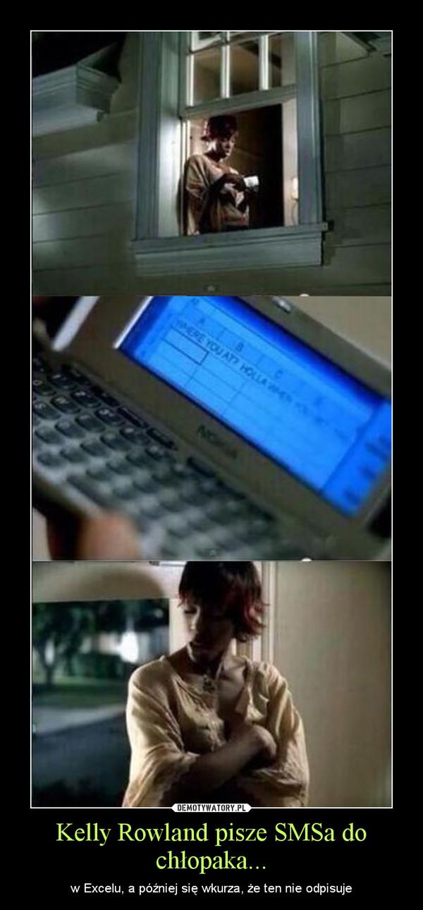 Kelly Rowland pisze SMSa do chłopaka... – w Excelu, a później się wkurza, że ten nie odpisuje