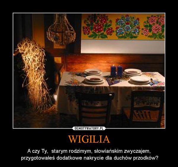 WIGILIA – A czy Ty,  starym rodzimym, słowiańskim zwyczajem,\n przygotowałeś dodatkowe nakrycie dla duchów przodków?