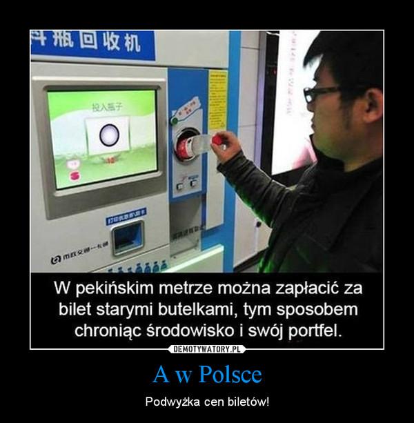 A w Polsce – Podwyżka cen biletów!