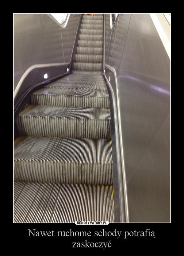 Nawet ruchome schody potrafią zaskoczyć –