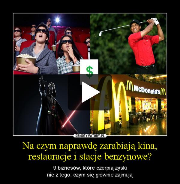 Na czym naprawdę zarabiają kina, restauracje i stacje benzynowe? – 9 biznesów, które czerpią zyskinie z tego, czym się głównie zajmują