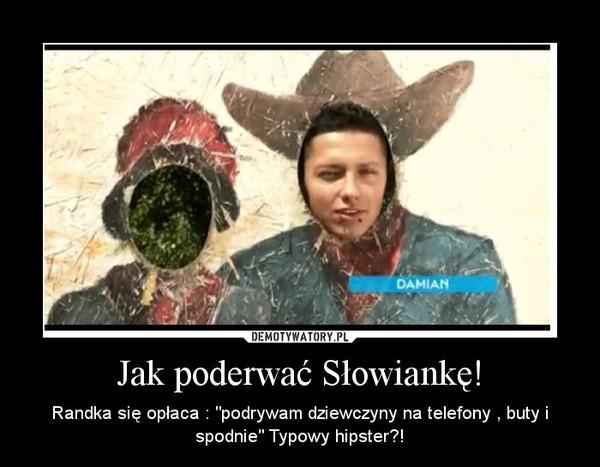 """Jak poderwać Słowiankę! – Randka się opłaca : """"podrywam dziewczyny na telefony , buty i spodnie"""" Typowy hipster?!"""