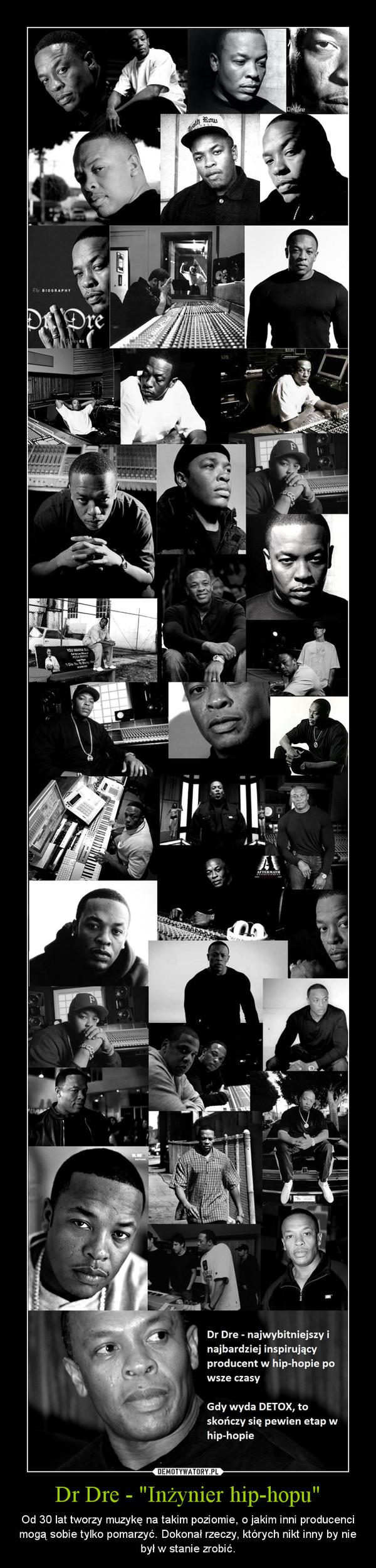 """Dr Dre - """"Inżynier hip-hopu"""" – Od 30 lat tworzy muzykę na takim poziomie, o jakim inni producenci mogą sobie tylko pomarzyć. Dokonał rzeczy, których nikt inny by nie był w stanie zrobić."""