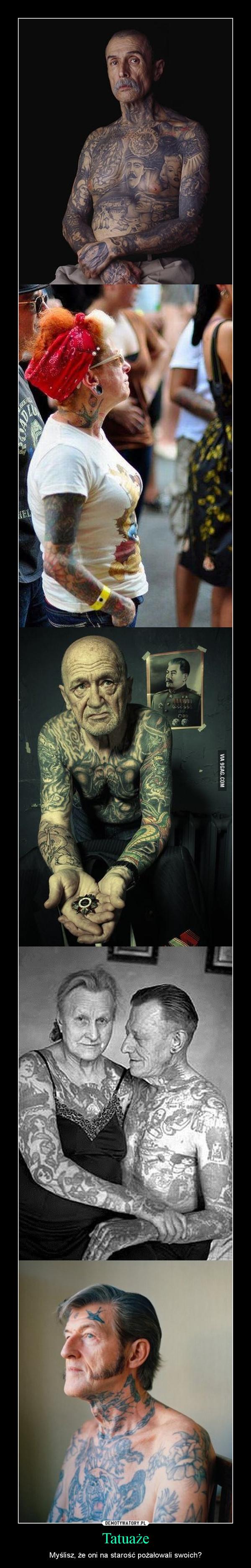 Tatuaże – Myślisz, że oni na starość pożałowali swoich?