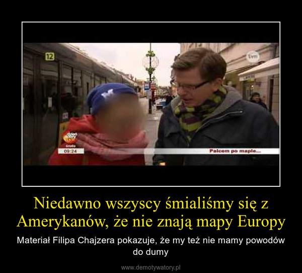 Niedawno wszyscy śmialiśmy się z Amerykanów, że nie znają mapy Europy – Materiał Filipa Chajzera pokazuje, że my też nie mamy powodów do dumy