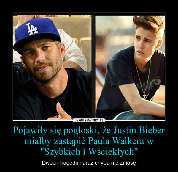 """Pojawiły się pogłoski, że Justin Bieber miałby zastąpić Paula Walkera w """"Szybkich i Wściekłych"""" – Dwóch tragedii naraz chyba nie zniosę"""