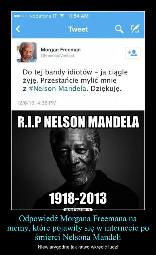 Odpowiedź Morgana Freemana na memy, które pojawiły się w internecie po śmierci Nelsona Mandeli – Niewiarygodne jak łatwo wkręcić ludzi