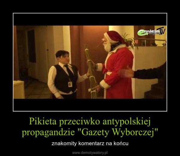 """Pikieta przeciwko antypolskiej propagandzie """"Gazety Wyborczej"""" – znakomity komentarz na końcu"""