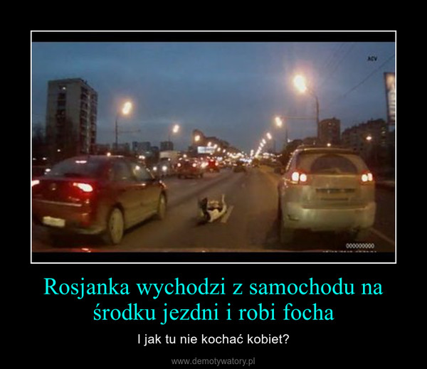 Rosjanka wychodzi z samochodu na środku jezdni i robi focha – I jak tu nie kochać kobiet?