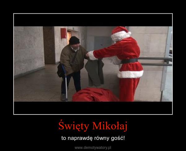Święty Mikołaj – to naprawdę równy gość!