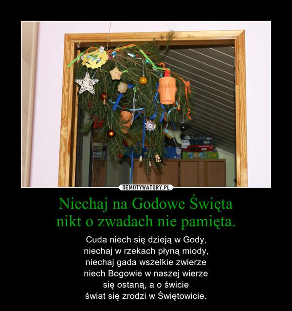 Niechaj na Godowe Świętanikt o zwadach nie pamięta. – Cuda niech się dzieją w Gody,niechaj w rzekach płyną miody,niechaj gada wszelkie zwierzeniech Bogowie w naszej wierzesię ostaną, a o świcieświat się zrodzi w Świętowicie.