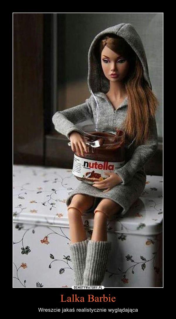 Lalka Barbie – Wreszcie jakaś realistycznie wyglądająca