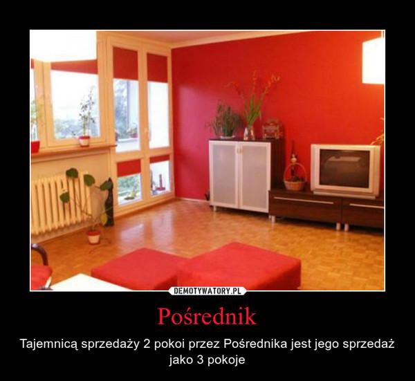 Pośrednik – Tajemnicą sprzedaży 2 pokoi przez Pośrednika jest jego sprzedaż jako 3 pokoje