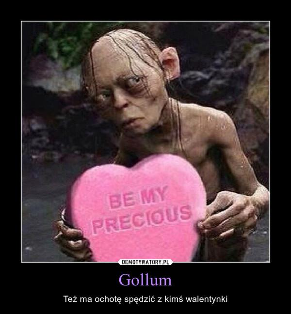 Gollum – Też ma ochotę spędzić z kimś walentynki
