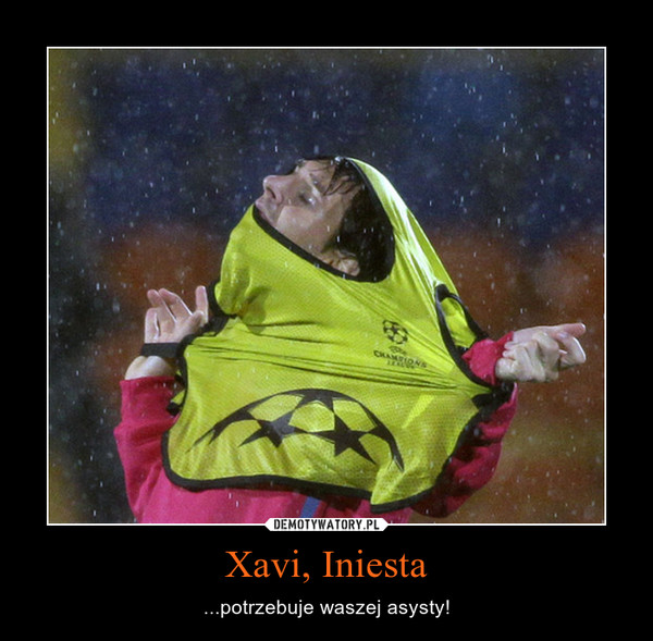 Xavi, Iniesta – ...potrzebuje waszej asysty!