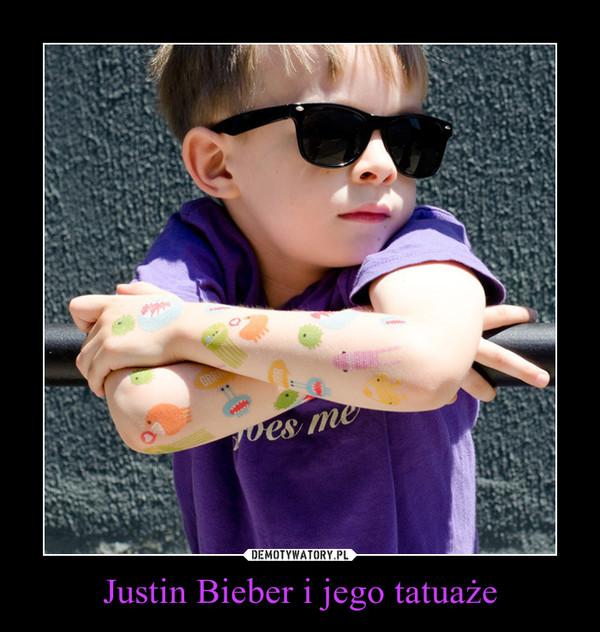 Justin Bieber i jego tatuaże –