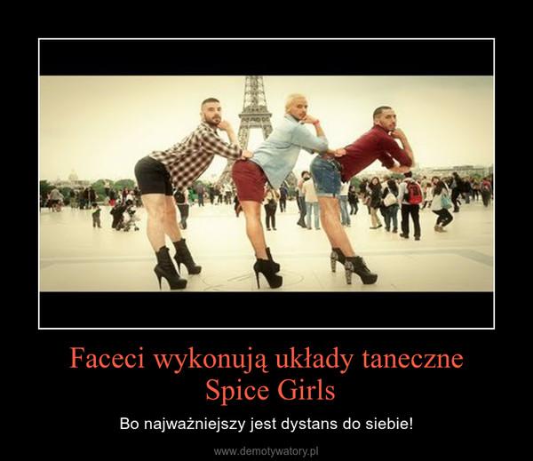 Faceci wykonują układy taneczne Spice Girls – Bo najważniejszy jest dystans do siebie!