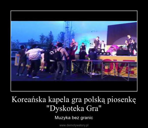 "Koreańska kapela gra polską piosenkę ""Dyskoteka Gra"" – Muzyka bez granic"