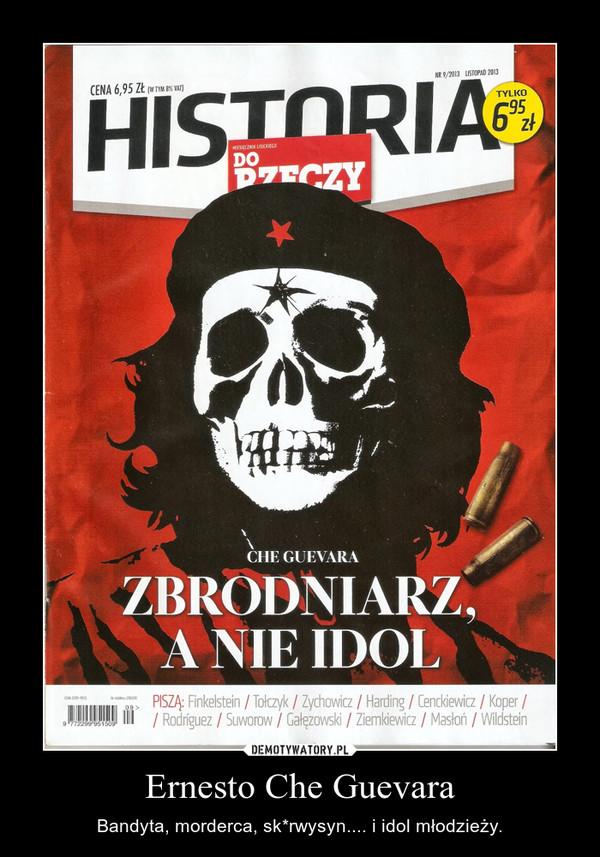 Ernesto Che Guevara – Bandyta, morderca, sk*rwysyn.... i idol młodzieży.