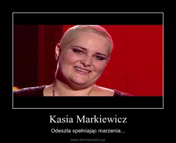 Kasia Markiewicz – Odeszła spełniając marzenia...