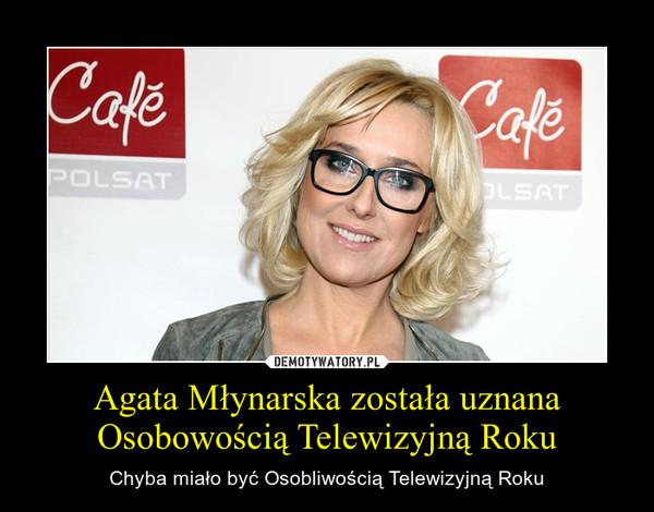 Agata Młynarska została uznana Osobowością Telewizyjną Roku – Chyba miało być Osobliwością Telewizyjną Roku