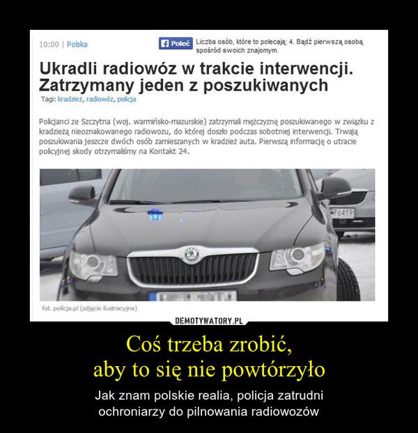 Coś trzeba zrobić,aby to się nie powtórzyło – Jak znam polskie realia, policja zatrudniochroniarzy do pilnowania radiowozów