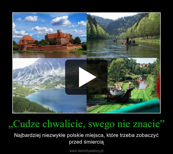 """""""Cudze chwalicie, swego nie znacie"""" – Najbardziej niezwykłe polskie miejsca, które trzeba zobaczyć przed śmiercią"""