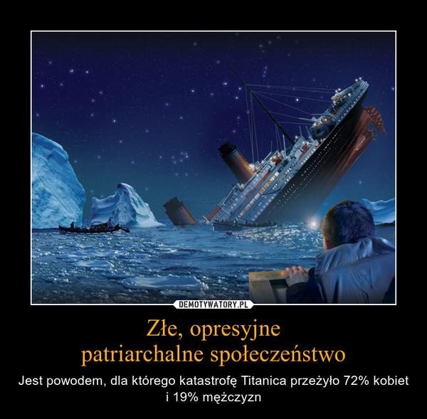 Złe, opresyjnepatriarchalne społeczeństwo – Jest powodem, dla którego katastrofę Titanica przeżyło 72% kobiet i 19% mężczyzn