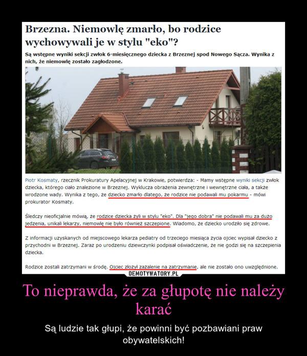 To nieprawda, że za głupotę nie należy karać – Są ludzie tak głupi, że powinni być pozbawiani praw obywatelskich!