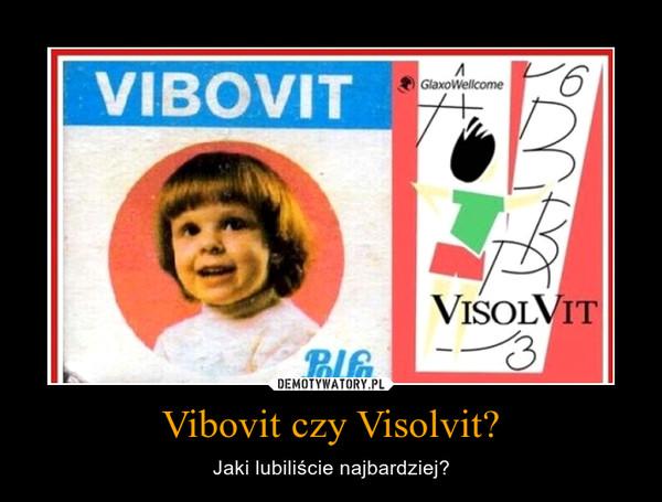 Vibovit czy Visolvit? – Jaki lubiliście najbardziej?