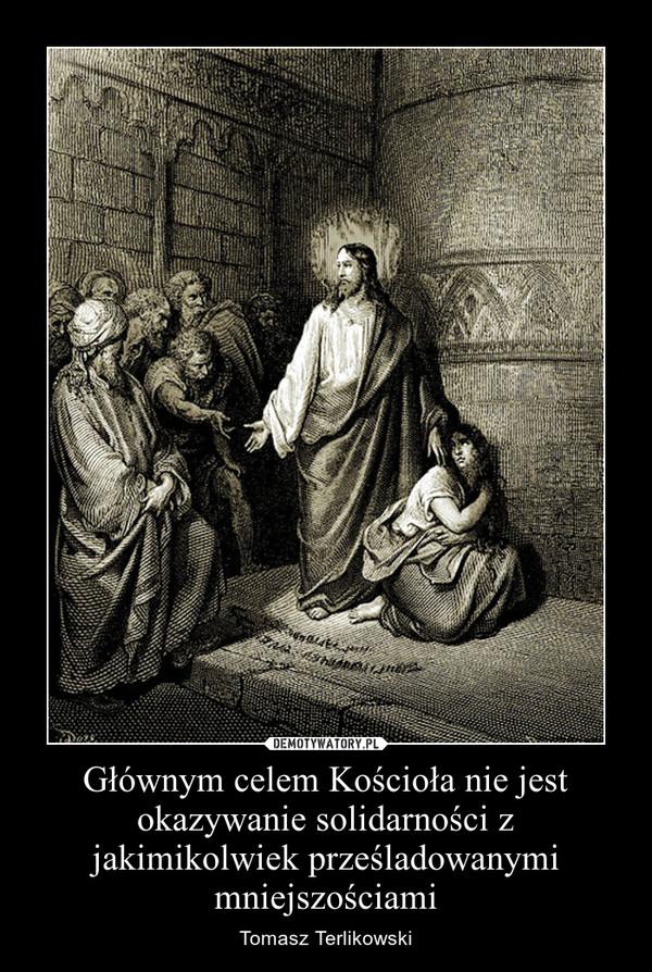 Głównym celem Kościoła nie jest okazywanie solidarności z jakimikolwiek prześladowanymi mniejszościami – Tomasz Terlikowski