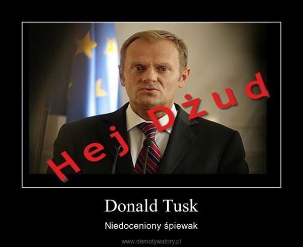Donald Tusk – Niedoceniony śpiewak