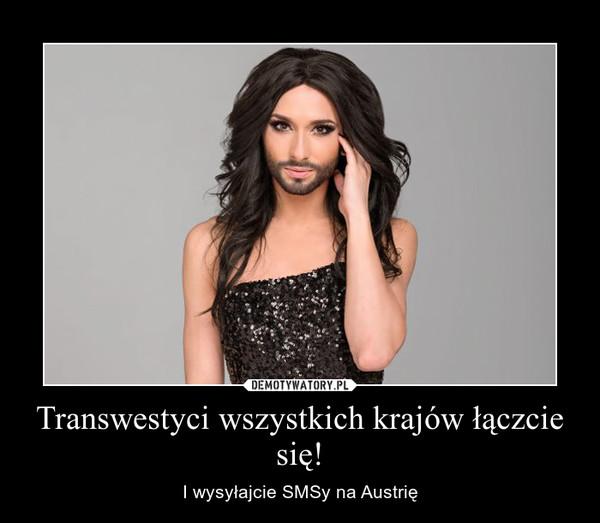 Transwestyci wszystkich krajów łączcie się! – I wysyłajcie SMSy na Austrię