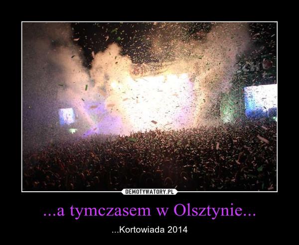 ...a tymczasem w Olsztynie... – ...Kortowiada 2014