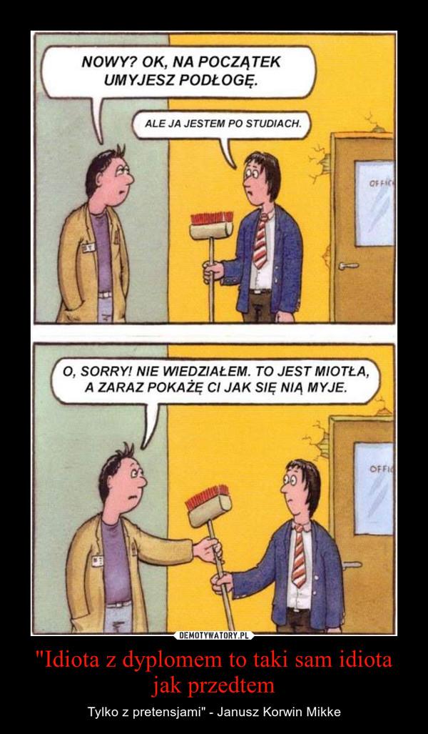 """""""Idiota z dyplomem to taki sam idiota jak przedtem – Tylko z pretensjami"""" - Janusz Korwin Mikke"""